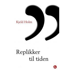 Kjeld Holm: Replikker til tiden