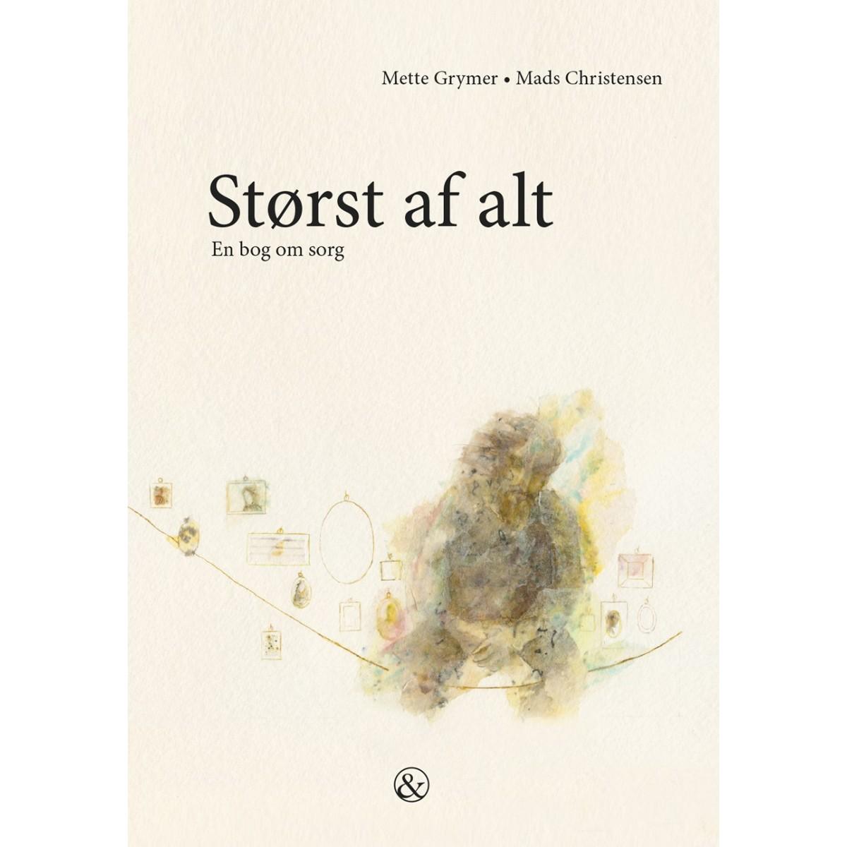Mette Grymer og Mads Christensen: Størst af alt - En bog om sorg