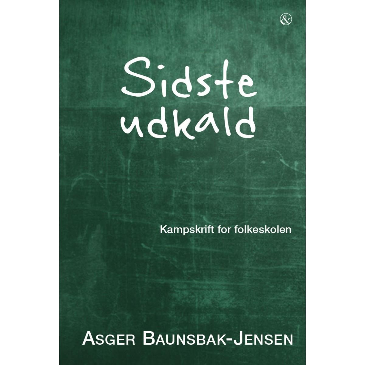 Asger Baunsbak-Jensen: Sidste udkald - kampskrift for folkeskolen