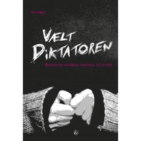 Ann Lögde: Vælt diktatoren - Roman om kontrol, anoreksi og styrke