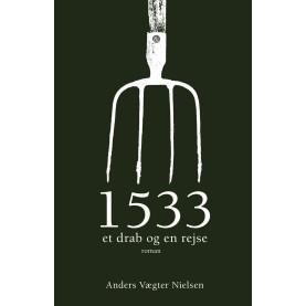Anders Vægter Nielsen: 1533 - et drab og en rejse